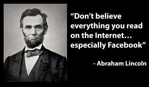 "A meme with the Abraham Lincoln quote, ""Don't believe everything you read on the Internet... especially Facebook."