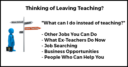 "Thinking of leaving teaching? ""What can I do instead of teaching?"" - Other jobs you can do - What ex-teachers do now - Job searching - Business Opportunities - People who can help you Logo for Thinking of Leaving Teaching."